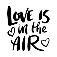 Love is in the Air Right Now!