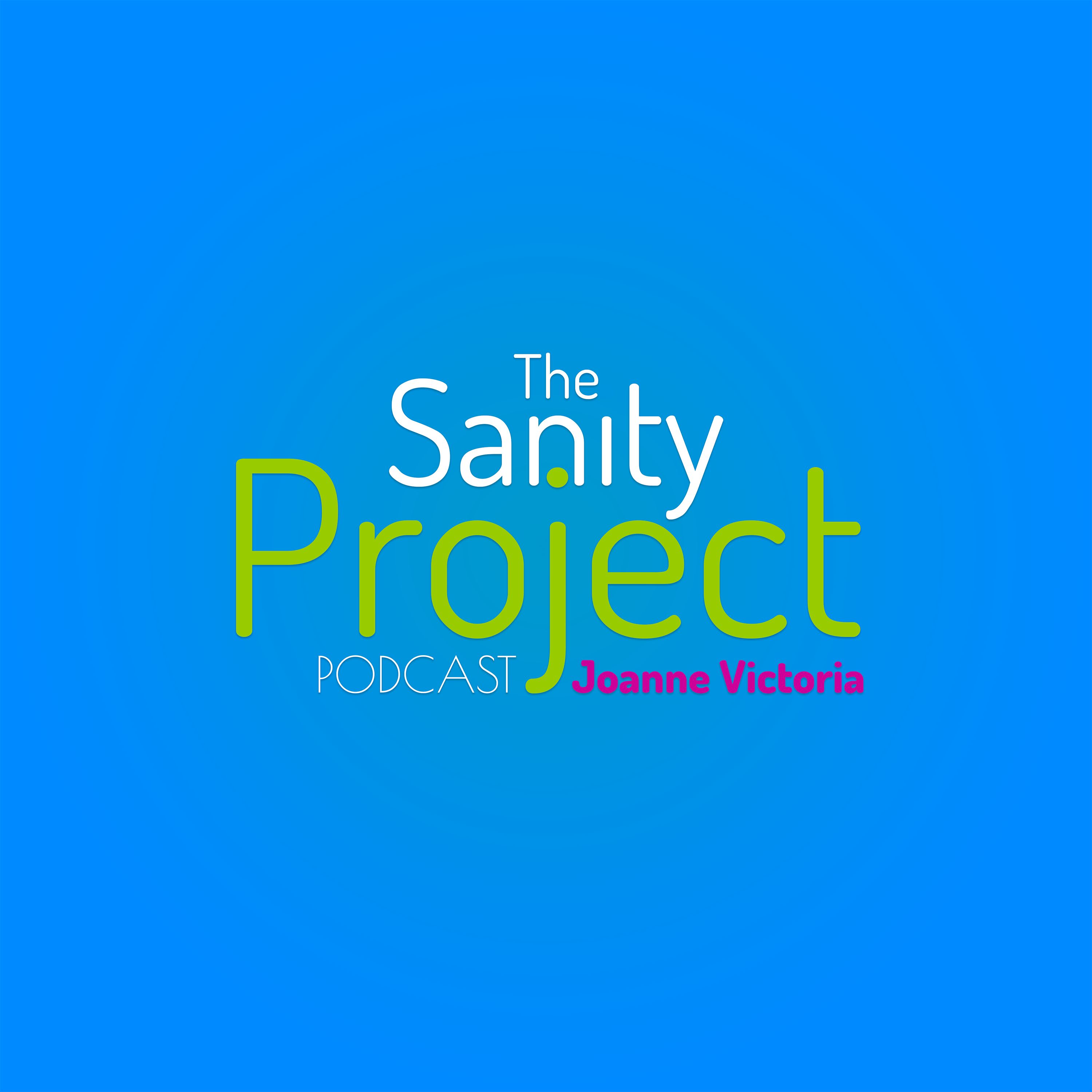 The Sanity Project Podcast with Joanne Victoria