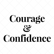Confidence and Courage are Perfect Cousins